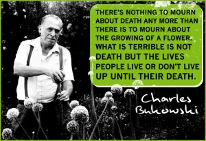 Charles Bukowski Quote Image Flowers and Death