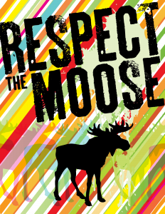 Respect the Moose - Poster Design