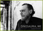 Dinosauria, we | poem by Charles Bukowski
