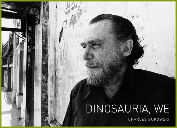 Dinosauria, we by Charles Bukowski poetry poem